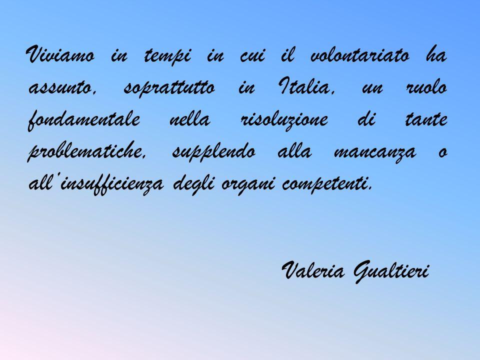 Viviamo in tempi in cui il volontariato ha assunto, soprattutto in Italia, un ruolo fondamentale nella risoluzione di tante problematiche, supplendo a