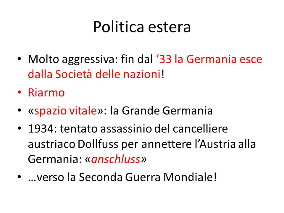 Politica estera Molto aggressiva: fin dal 33 la Germania esce dalla Società delle nazioni! Riarmo «spazio vitale»: la Grande Germania 1934: tentato as