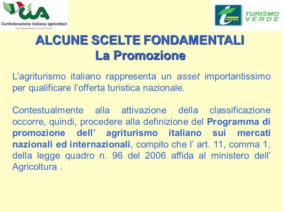 ALCUNE SCELTE FONDAMENTALI ALCUNE SCELTE FONDAMENTALI La Promozione La Promozione Lagriturismo italiano rappresenta un asset importantissimo per qualificare lofferta turistica nazionale.