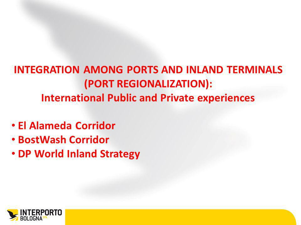 INTEGRATION AMONG PORTS AND INLAND TERMINALS (PORT REGIONALIZATION): International Public and Private experiences El Alameda Corridor BostWash Corrido