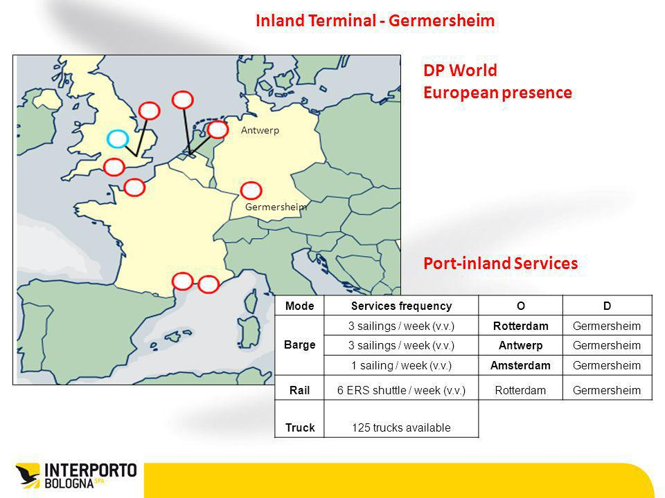 Inland Terminal - Germersheim Germersheim DP World European presence Port-inland Services ModeServices frequencyOD Barge 3 sailings / week (v.v.)Rotte