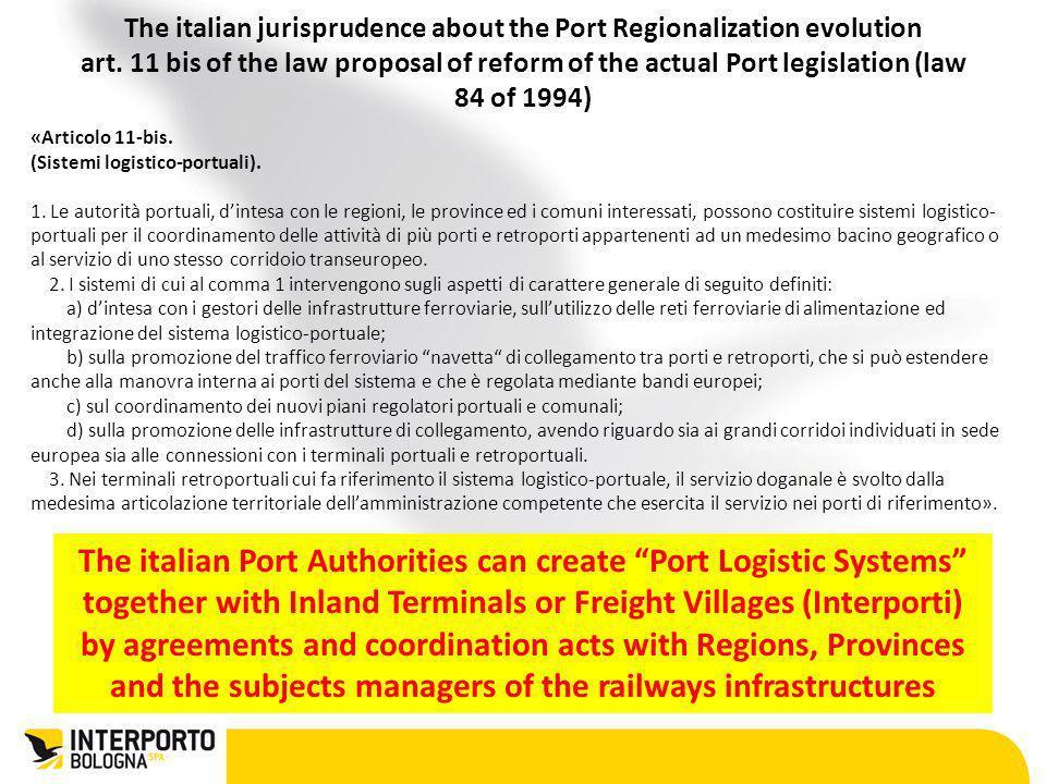 «Articolo 11-bis. (Sistemi logistico-portuali). 1. Le autorità portuali, dintesa con le regioni, le province ed i comuni interessati, possono costitui