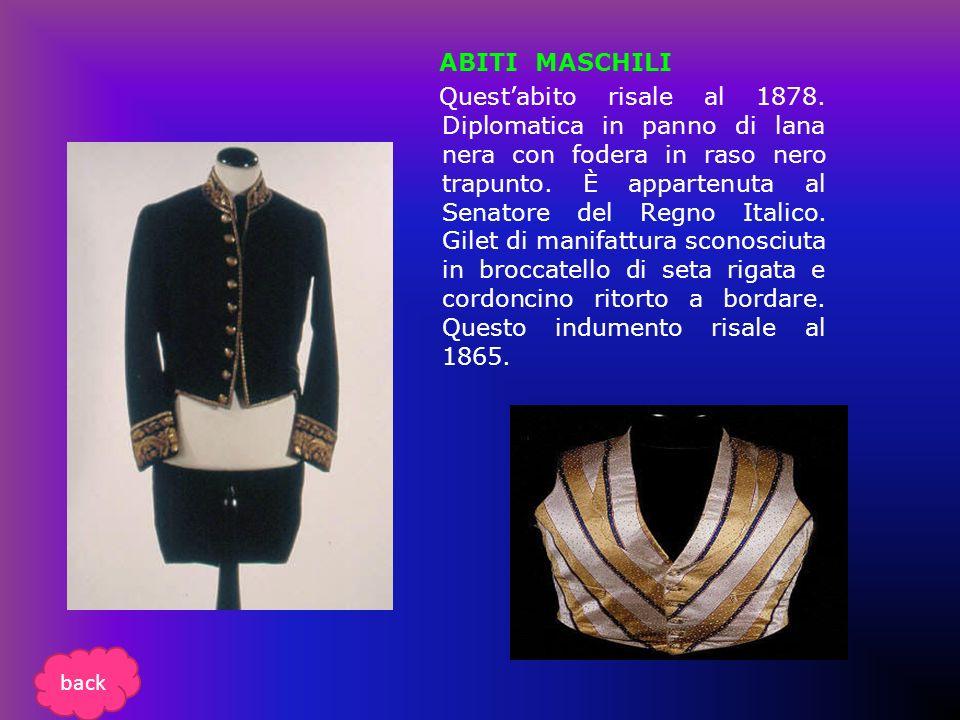 ABITI MASCHILI Questabito risale al 1878. Diplomatica in panno di lana nera con fodera in raso nero trapunto. È appartenuta al Senatore del Regno Ital