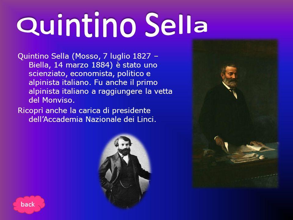 Quintino Sella (Mosso, 7 luglio 1827 – Biella, 14 marzo 1884) è stato uno scienziato, economista, politico e alpinista italiano. Fu anche il primo alp
