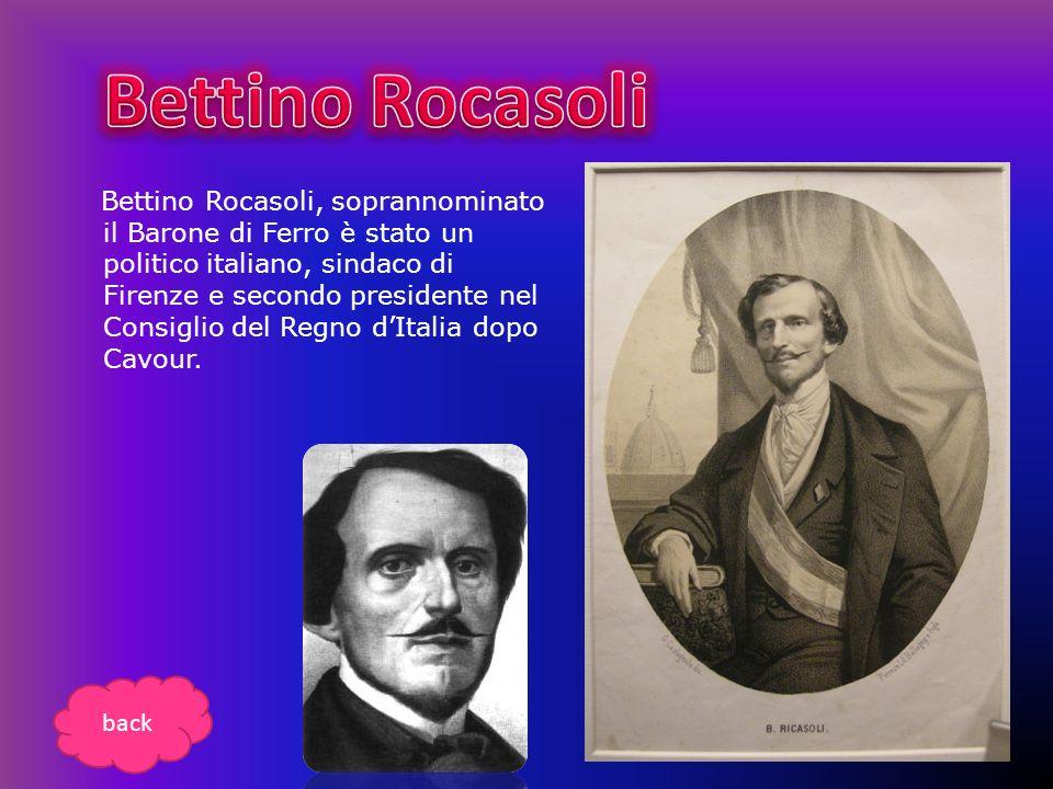 Bettino Rocasoli, soprannominato il Barone di Ferro è stato un politico italiano, sindaco di Firenze e secondo presidente nel Consiglio del Regno dIta