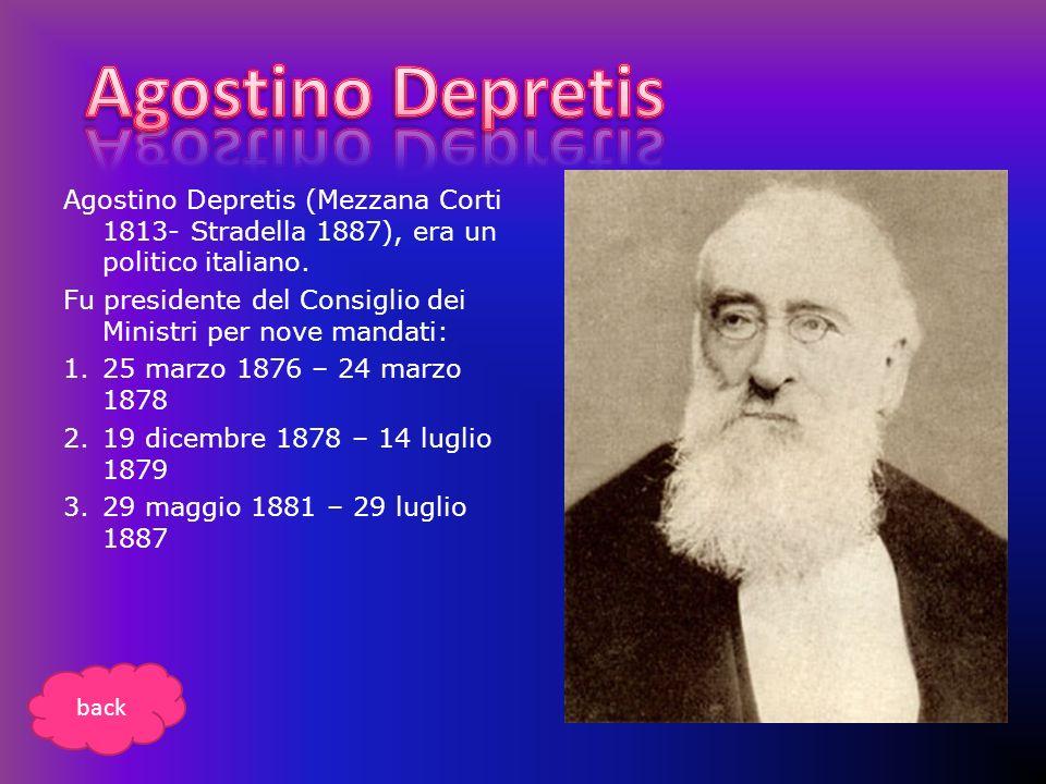 Agostino Depretis (Mezzana Corti 1813- Stradella 1887), era un politico italiano. Fu presidente del Consiglio dei Ministri per nove mandati: 1.25 marz
