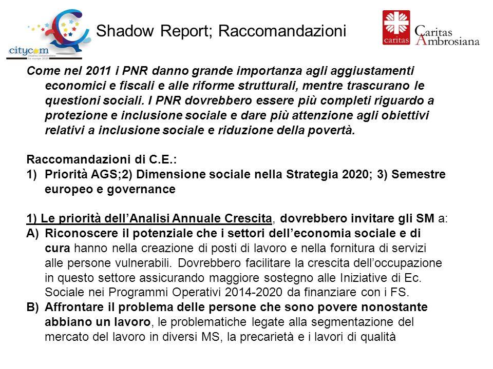 Shadow Report; Raccomandazioni Come nel 2011 i PNR danno grande importanza agli aggiustamenti economici e fiscali e alle riforme strutturali, mentre trascurano le questioni sociali.