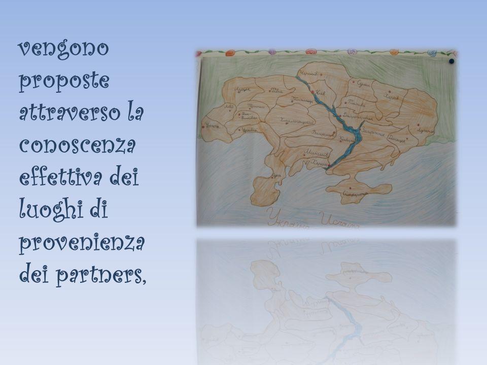 vengono proposte attraverso la conoscenza effettiva dei luoghi di provenienza dei partners,