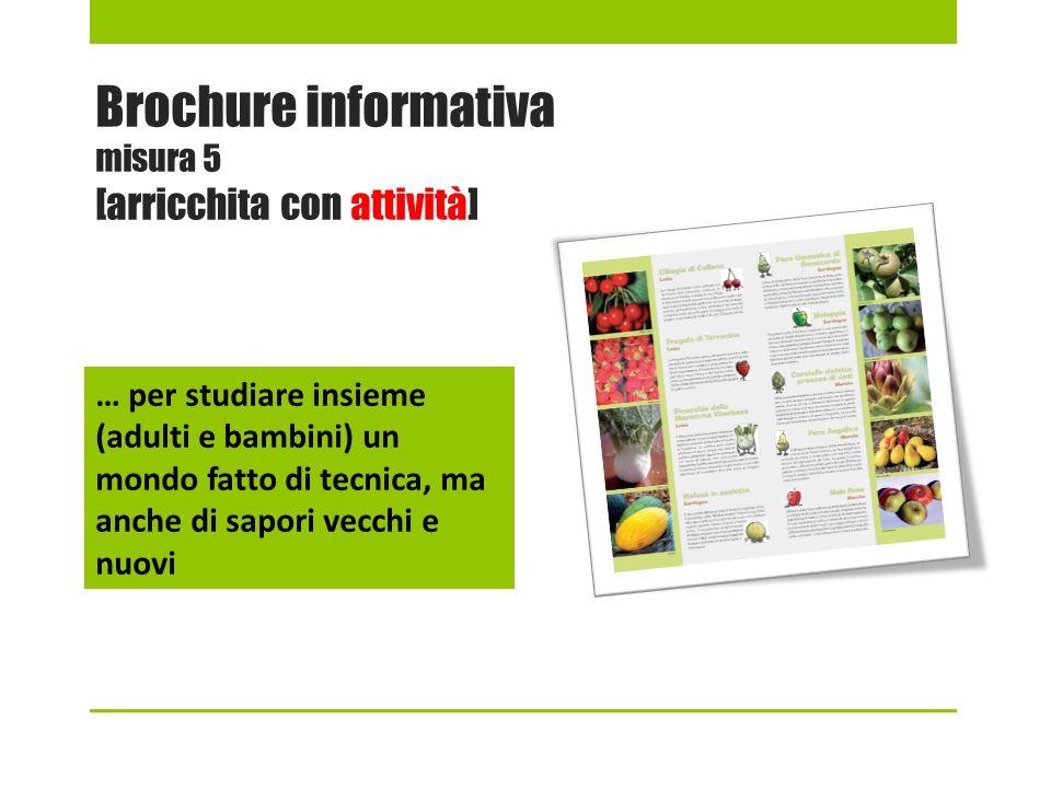 Brochure informativa misura 5 [arricchita con attività] … per studiare insieme (adulti e bambini) un mondo fatto di tecnica, ma anche di sapori vecchi e nuovi