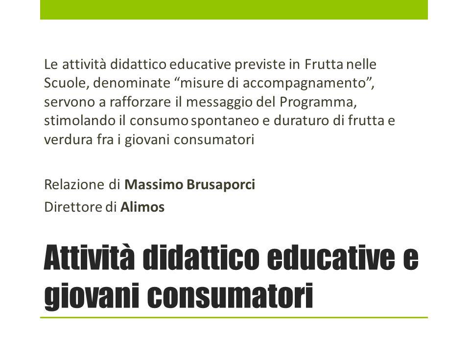 Attività didattico educative e giovani consumatori Le attività didattico educative previste in Frutta nelle Scuole, denominate misure di accompagnamen