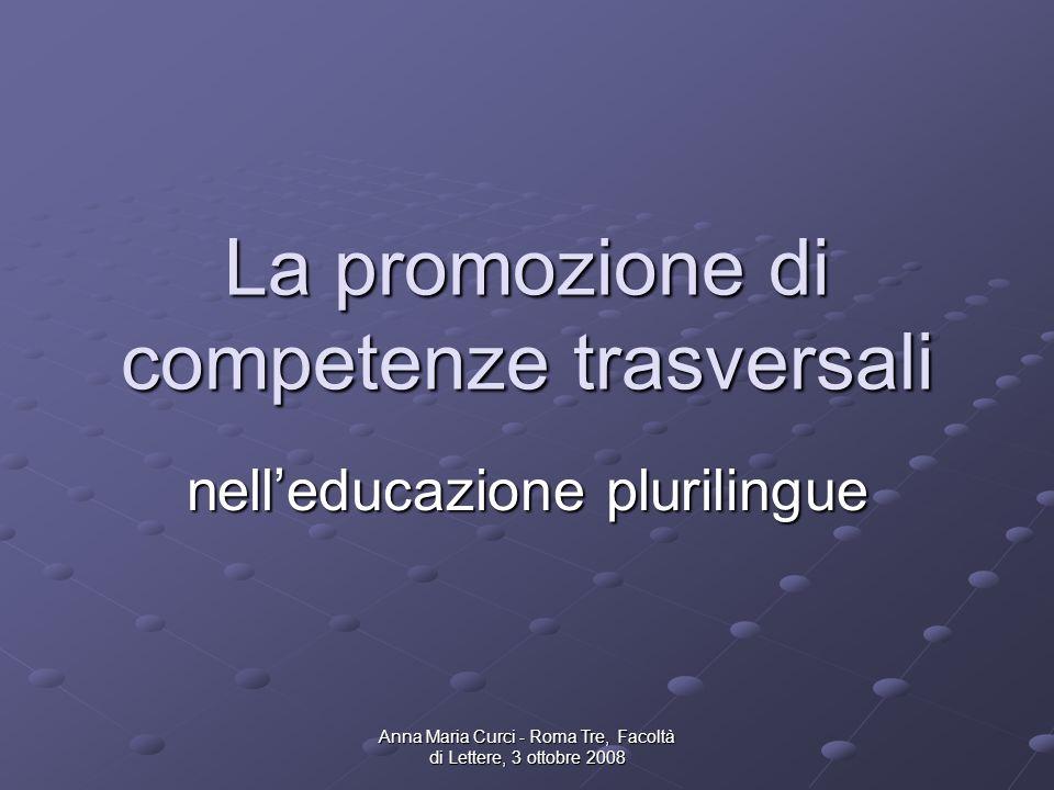 Anna Maria Curci - Roma Tre, Facoltà di Lettere, 3 ottobre 2008 La promozione di competenze trasversali nelleducazione plurilingue