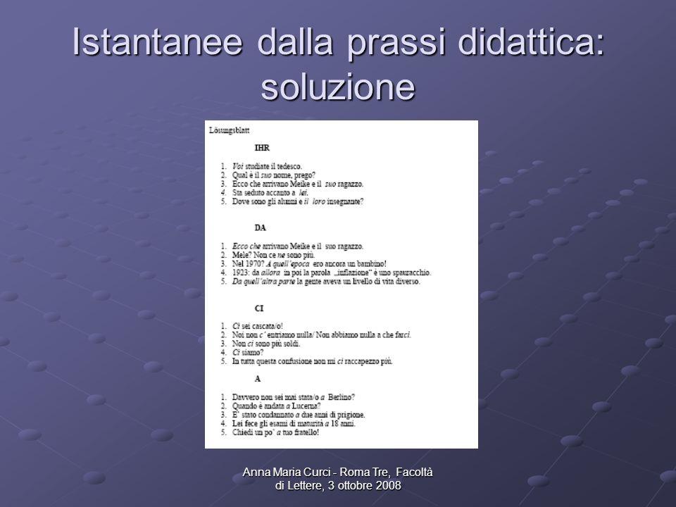 Anna Maria Curci - Roma Tre, Facoltà di Lettere, 3 ottobre 2008 Istantanee dalla prassi didattica: soluzione