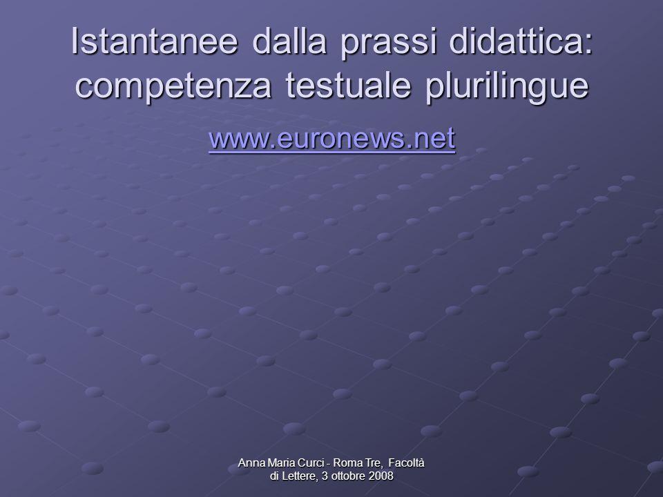Anna Maria Curci - Roma Tre, Facoltà di Lettere, 3 ottobre 2008 Istantanee dalla prassi didattica: competenza testuale plurilingue www.euronews.net