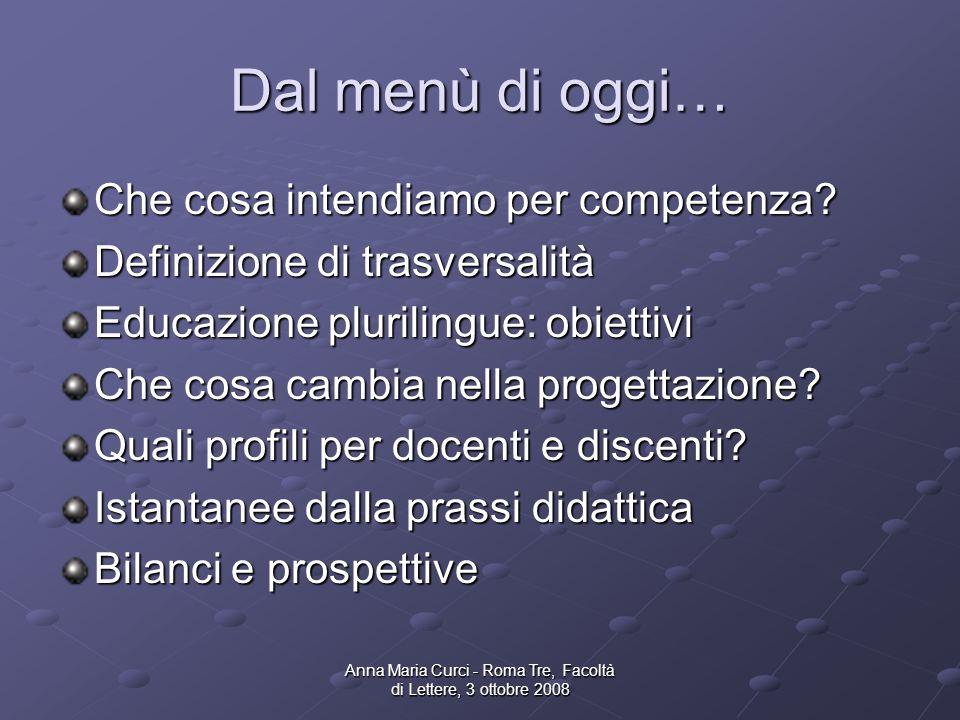 Anna Maria Curci - Roma Tre, Facoltà di Lettere, 3 ottobre 2008 Dal menù di oggi… Che cosa intendiamo per competenza.