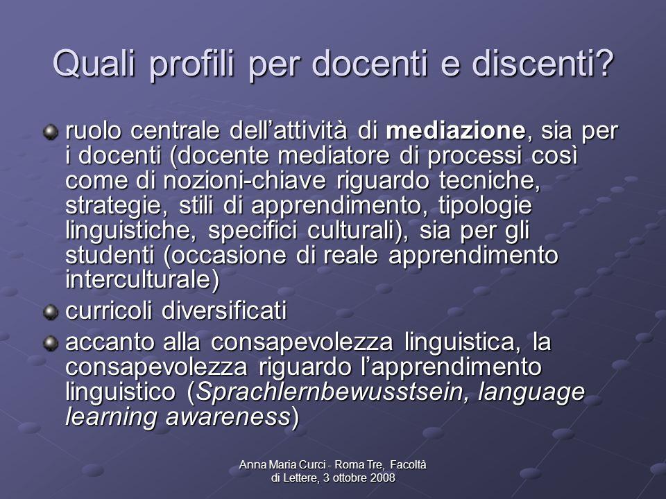 Anna Maria Curci - Roma Tre, Facoltà di Lettere, 3 ottobre 2008 Quali profili per docenti e discenti.