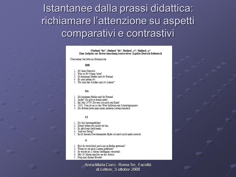 Anna Maria Curci - Roma Tre, Facoltà di Lettere, 3 ottobre 2008 Istantanee dalla prassi didattica: richiamare lattenzione su aspetti comparativi e contrastivi