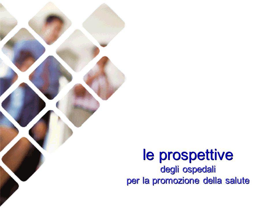 le prospettive degli ospedali per la promozione della salute le prospettive degli ospedali per la promozione della salute