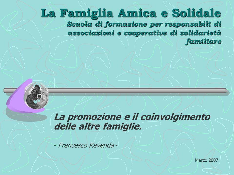 La Famiglia Amica e Solidale Scuola di formazione per responsabili di associazioni e cooperative di solidarietà familiare La promozione e il coinvolgimento delle altre famiglie.