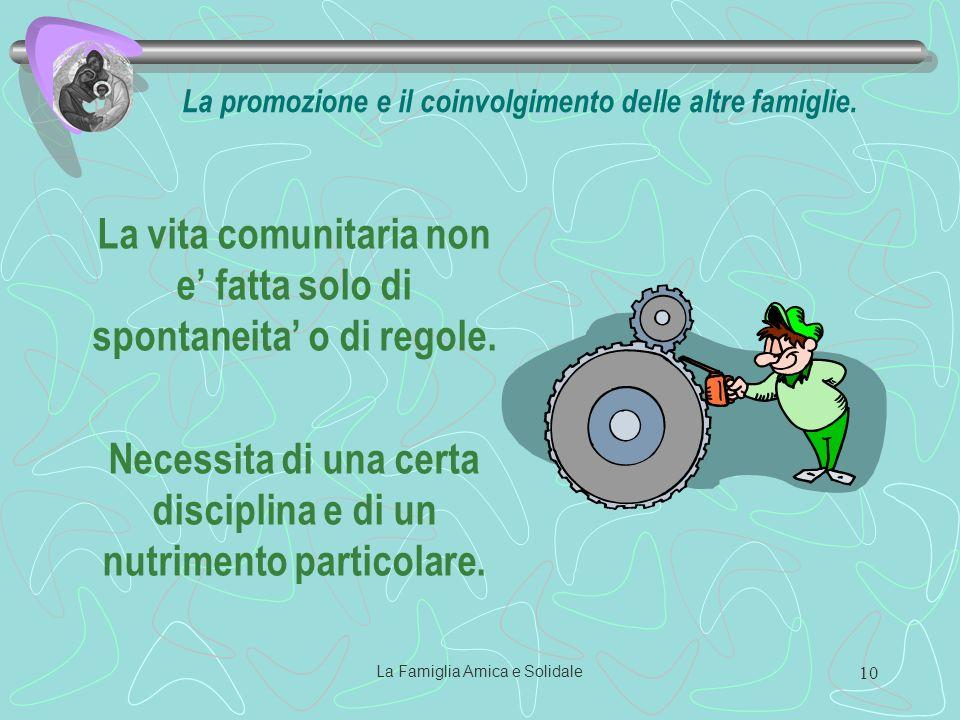 La Famiglia Amica e Solidale 10 La vita comunitaria non e fatta solo di spontaneita o di regole.