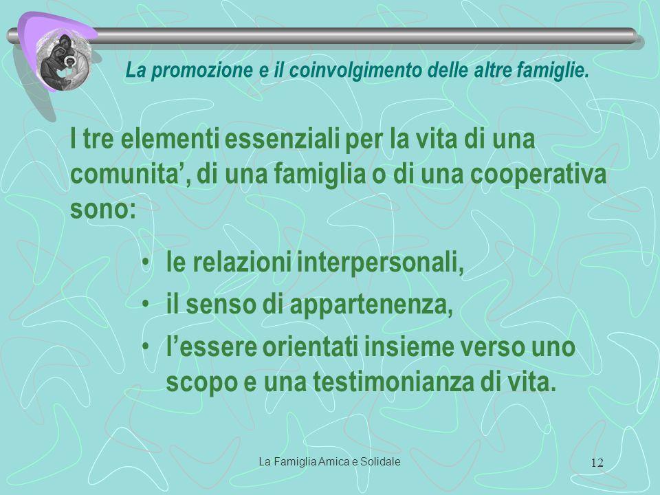 La Famiglia Amica e Solidale 12 le relazioni interpersonali, il senso di appartenenza, lessere orientati insieme verso uno scopo e una testimonianza di vita.