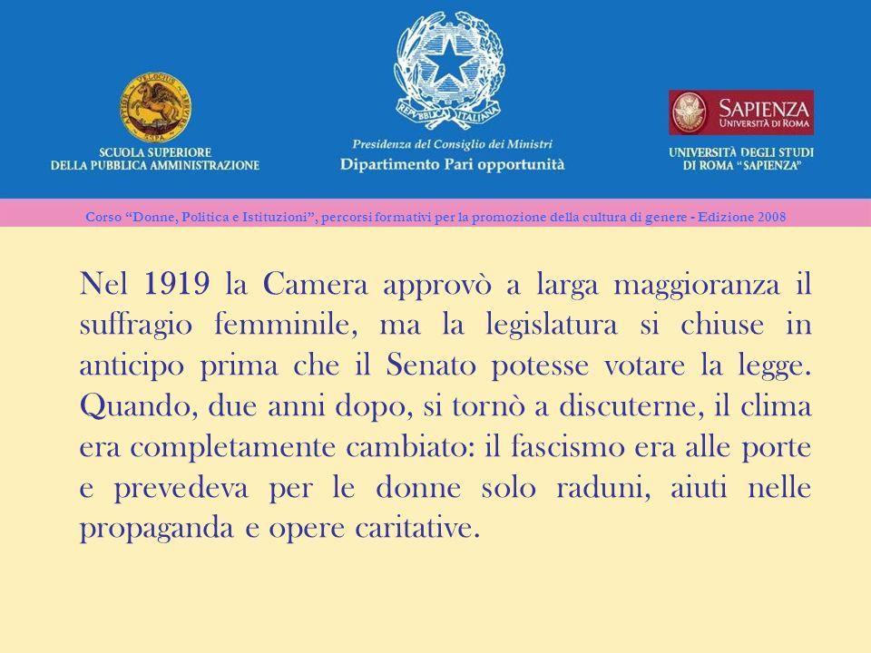 Corso Donne, Politica e Istituzioni, percorsi formativi per la promozione della cultura di genere - Edizione 2008 Nel 1919 la Camera approvò a larga m