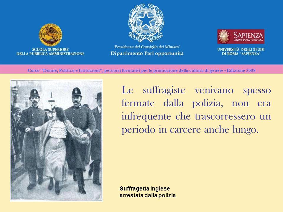 Corso Donne, Politica e Istituzioni, percorsi formativi per la promozione della cultura di genere - Edizione 2008 Le suffragiste venivano spesso ferma