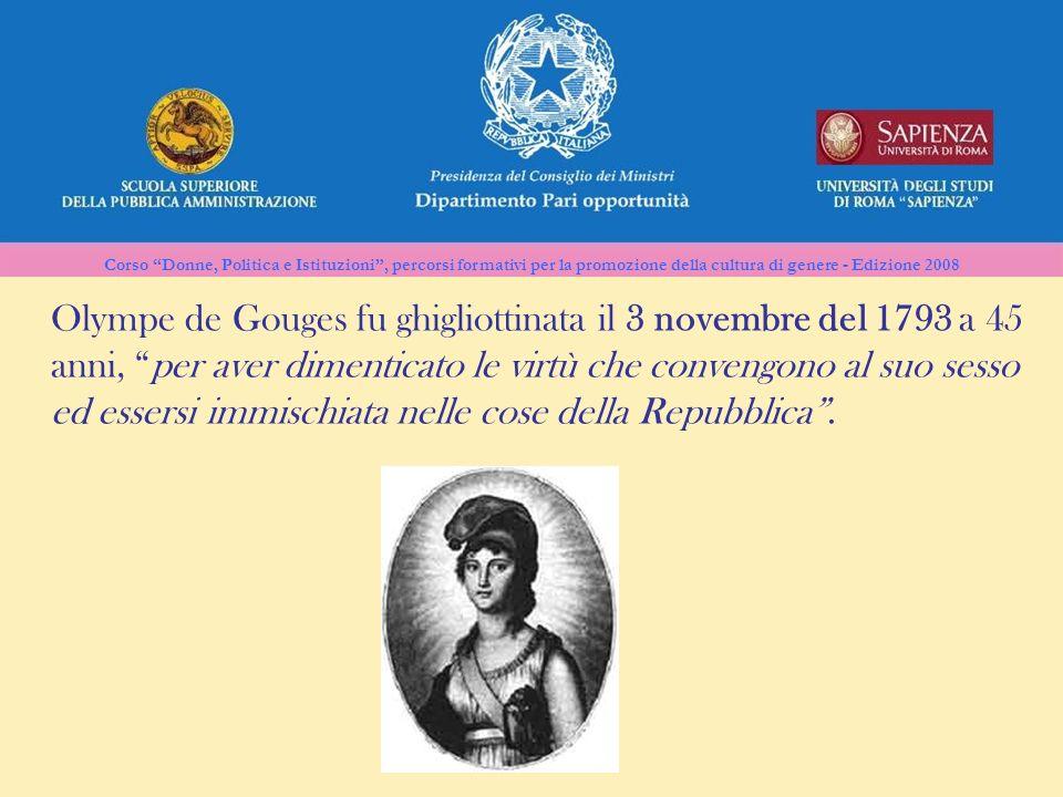 Corso Donne, Politica e Istituzioni, percorsi formativi per la promozione della cultura di genere - Edizione 2008 Olympe de Gouges fu ghigliottinata i