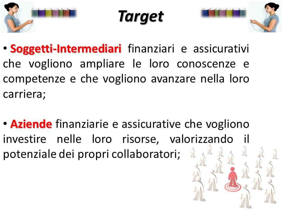 Soggetti-Intermediari Soggetti-Intermediari finanziari e assicurativi che vogliono ampliare le loro conoscenze e competenze e che vogliono avanzare ne