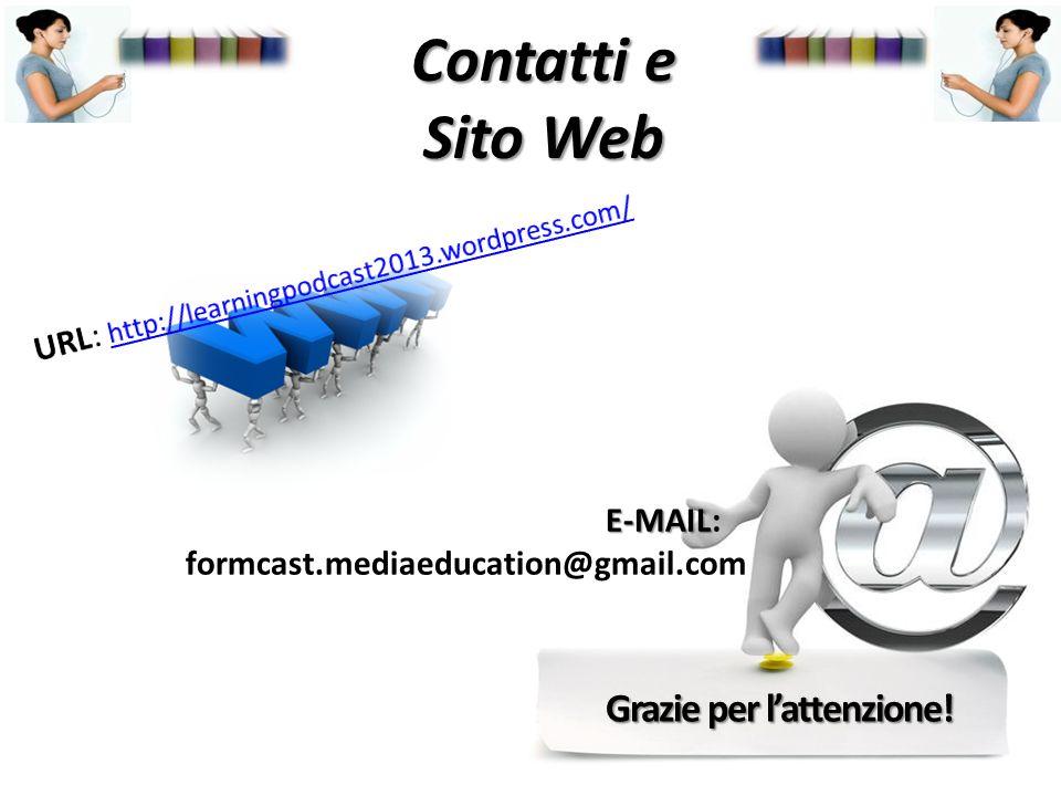 E-MAIL E-MAIL: formcast.mediaeducation@gmail.com Contatti e Sito Web Grazie per lattenzione!