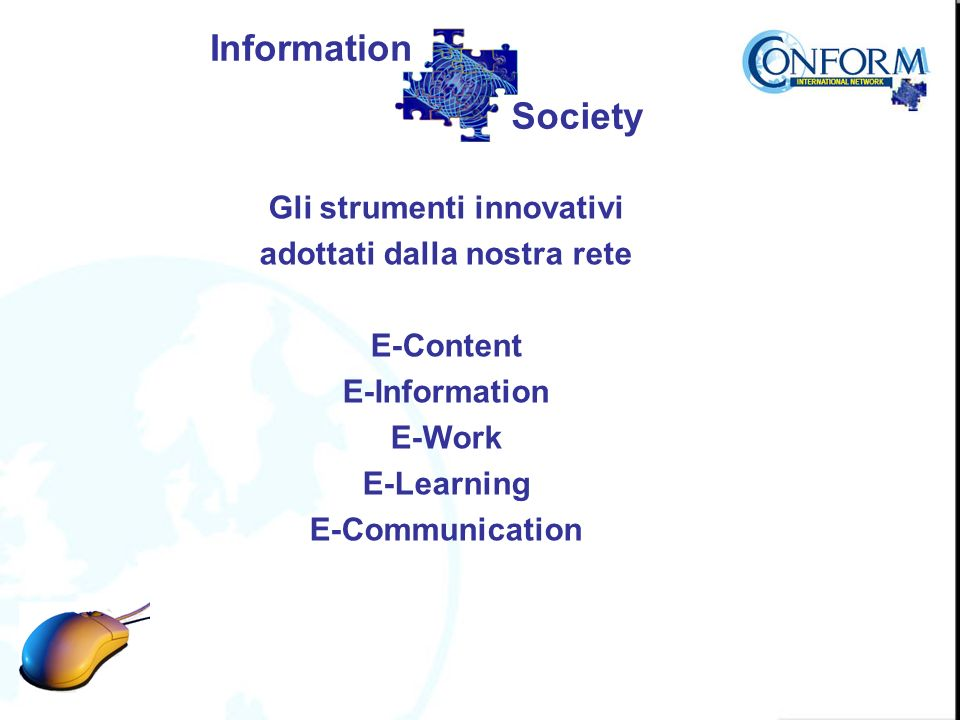 Gli strumenti innovativi adottati dalla nostra rete E-Content E-Information E-Work E-Learning E-Communication Information Society