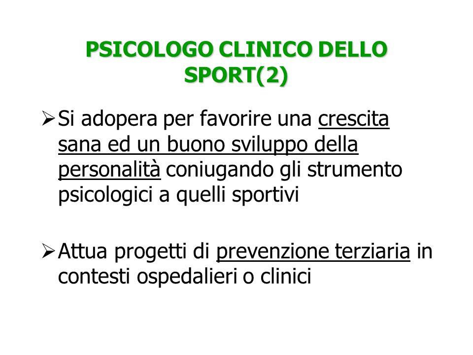 PSICOLOGO CLINICO DELLO SPORT(2) Si adopera per favorire una crescita sana ed un buono sviluppo della personalità coniugando gli strumento psicologici