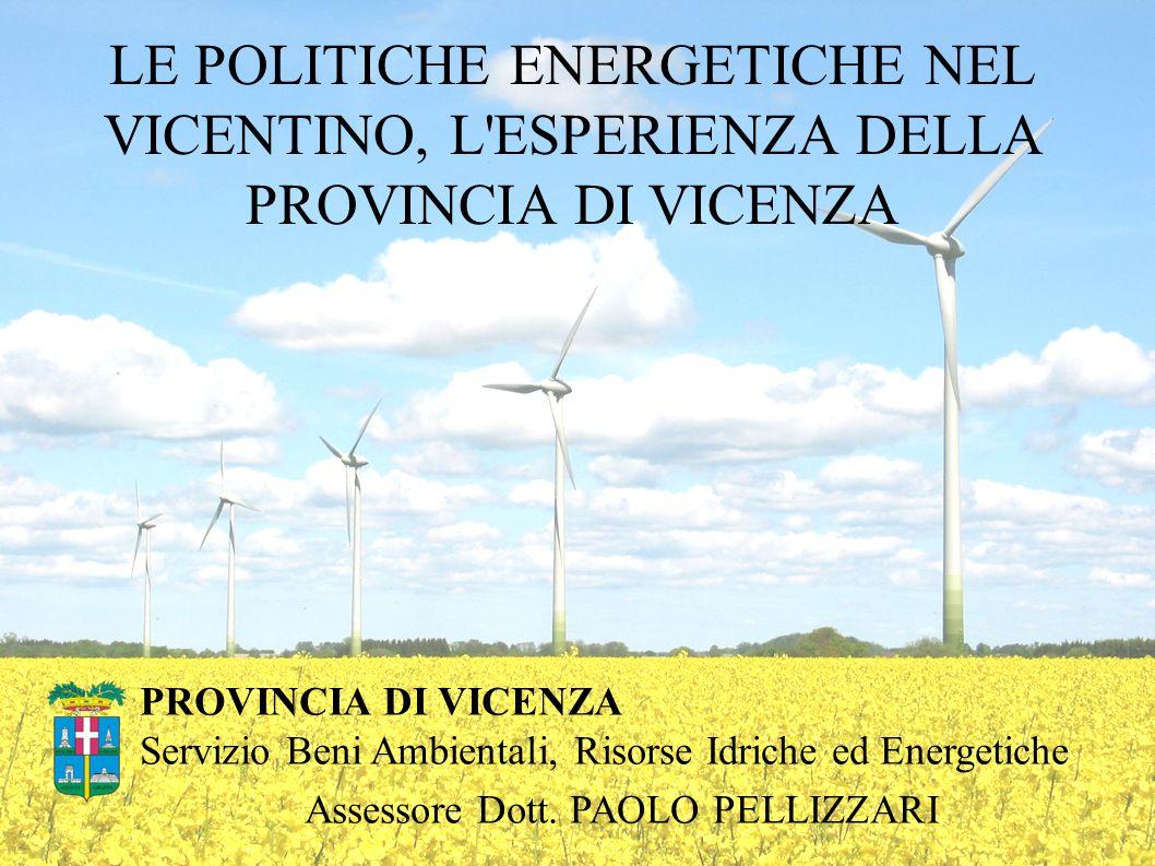 LE POLITICHE ENERGETICHE NEL VICENTINO, L ESPERIENZA DELLA PROVINCIA DI VICENZA PROVINCIA DI VICENZA Servizio Beni Ambientali, Risorse Idriche ed Energetiche Assessore Dott.