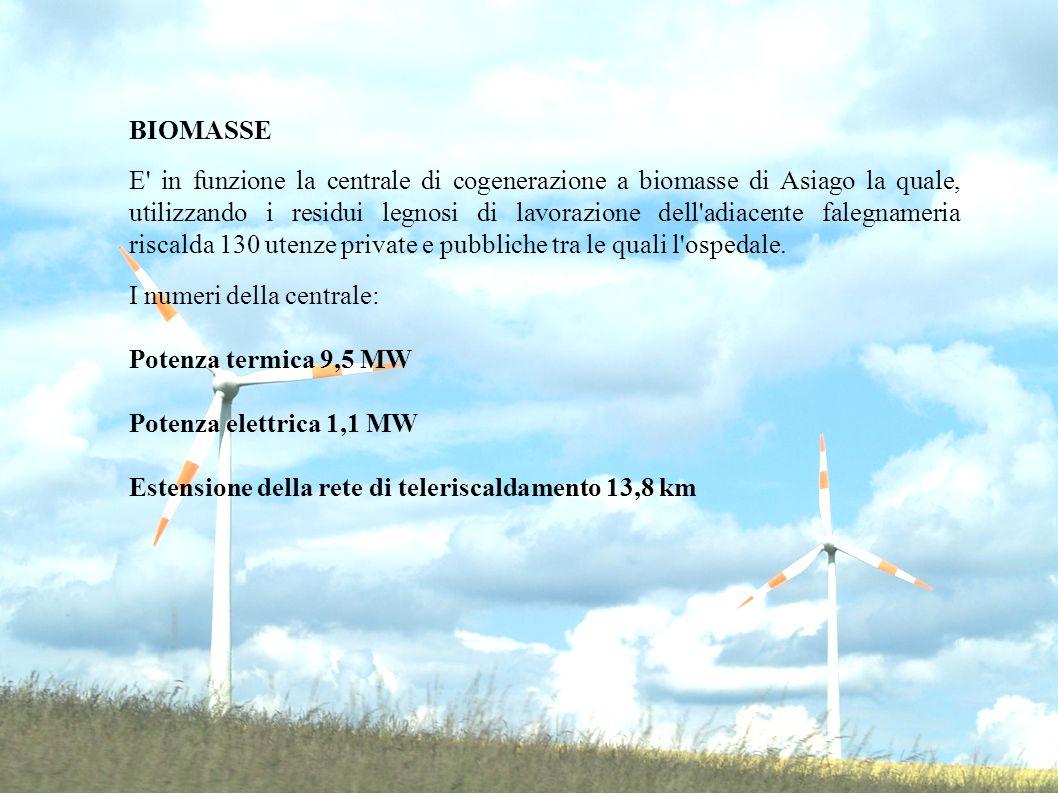 BIOMASSE E in funzione la centrale di cogenerazione a biomasse di Asiago la quale, utilizzando i residui legnosi di lavorazione dell adiacente falegnameria riscalda 130 utenze private e pubbliche tra le quali l ospedale.