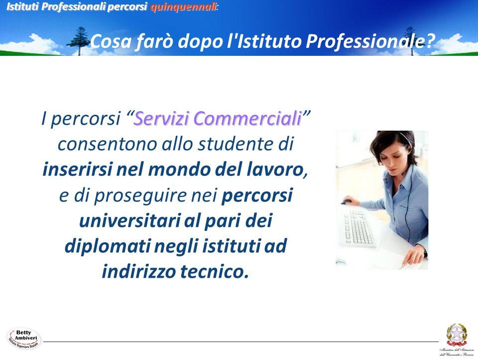 Servizi Commerciali I percorsi Servizi Commerciali consentono allo studente di inserirsi nel mondo del lavoro, e di proseguire nei percorsi universita