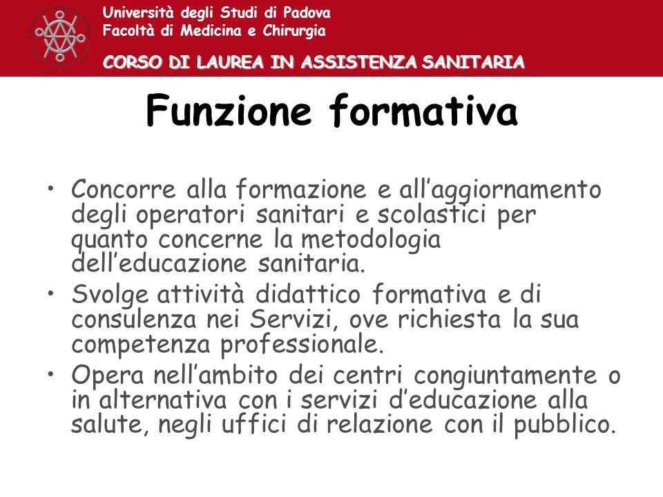 Università degli Studi di Padova Facoltà di Medicina e Chirurgia CORSO DI LAUREA IN ASSISTENZA SANITARIA Funzione formativa Concorre alla formazione e