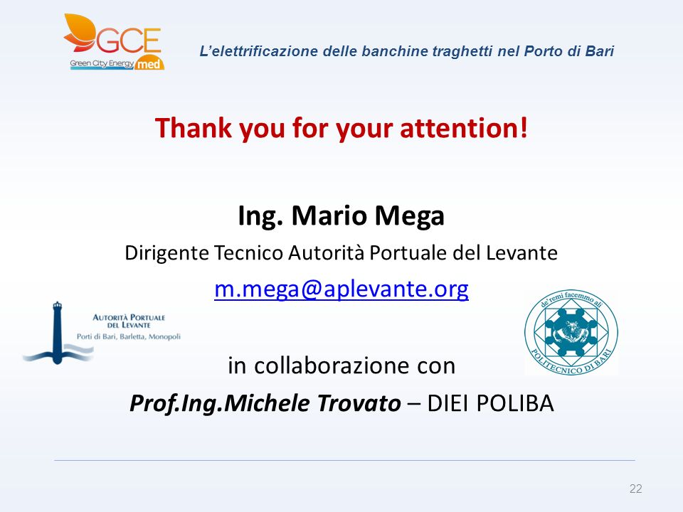 Lelettrificazione delle banchine traghetti nel Porto di Bari 22 Thank you for your attention! Ing. Mario Mega Dirigente Tecnico Autorità Portuale del
