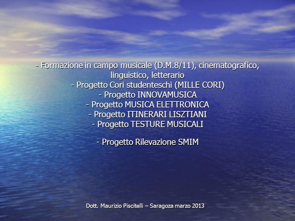 - Formazione in campo musicale (D.M.8/11), cinematografico, linguistico, letterario - Progetto Cori studenteschi (MILLE CORI) - Progetto INNOVAMUSICA