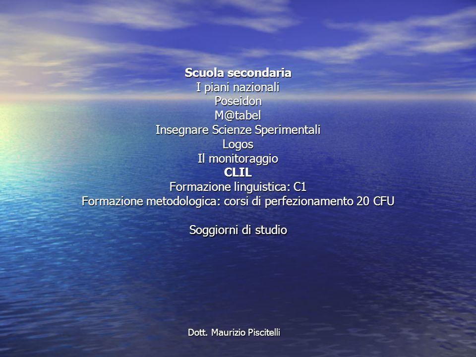 Scuola secondaria I piani nazionali Poseidon M@tabel Insegnare Scienze Sperimentali Logos Il monitoraggio CLIL Formazione linguistica: C1 Formazione m