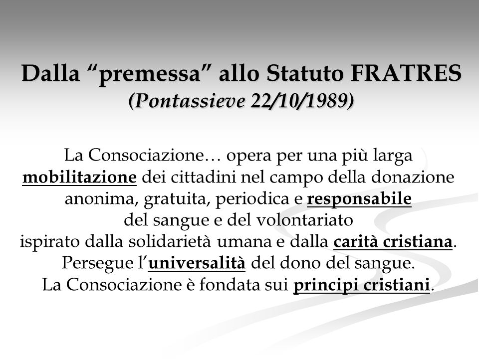 Dalla premessa allo Statuto FRATRES (Pontassieve 22/10/1989) La Consociazione… opera per una più larga mobilitazione dei cittadini nel campo della don