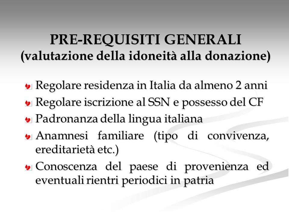 PRE-REQUISITI GENERALI (valutazione della idoneità alla donazione) Regolare residenza in Italia da almeno 2 anni Regolare iscrizione al SSN e possesso