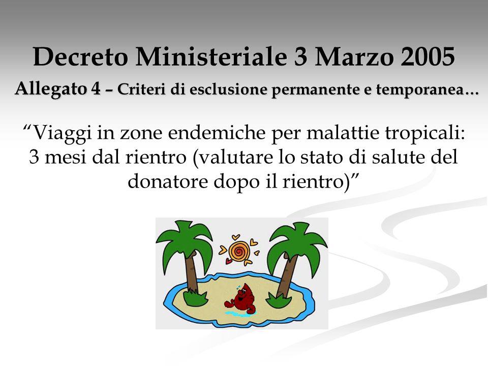 Decreto Ministeriale 3 Marzo 2005 Allegato 4 – Criteri di esclusione permanente e temporanea… Viaggi in zone endemiche per malattie tropicali: 3 mesi