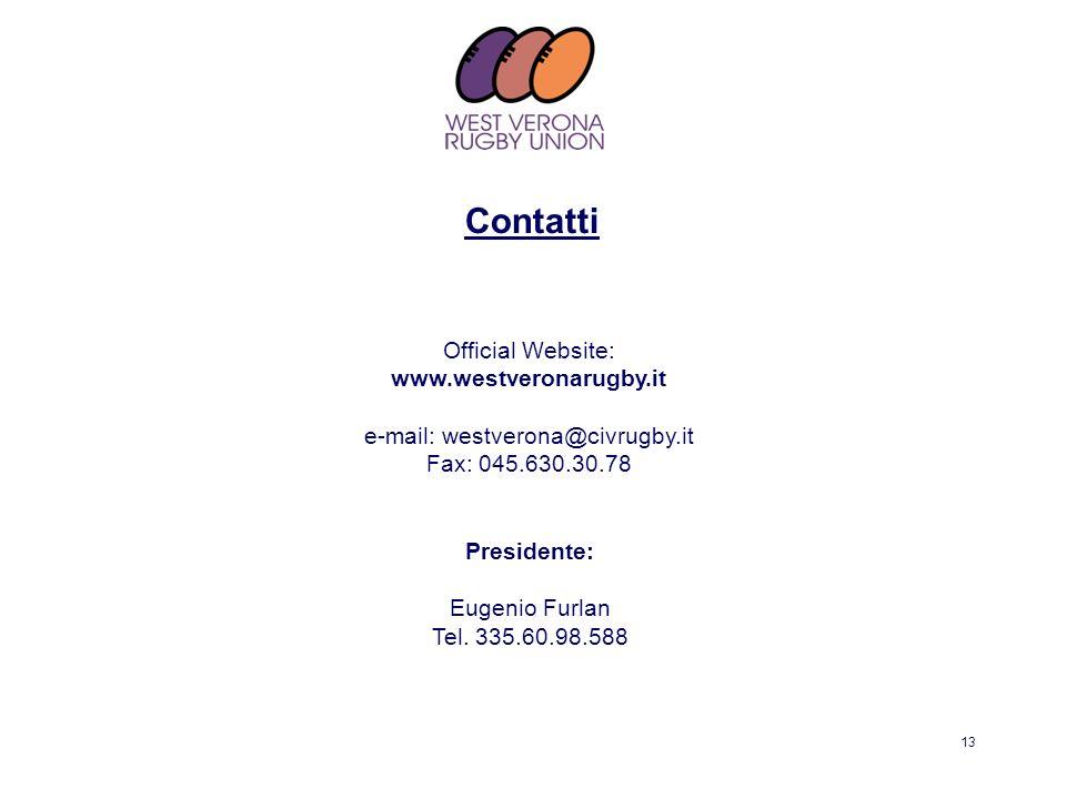 13 Official Website: www.westveronarugby.it e-mail: westverona@civrugby.it Fax: 045.630.30.78 Contatti Presidente: Eugenio Furlan Tel. 335.60.98.588