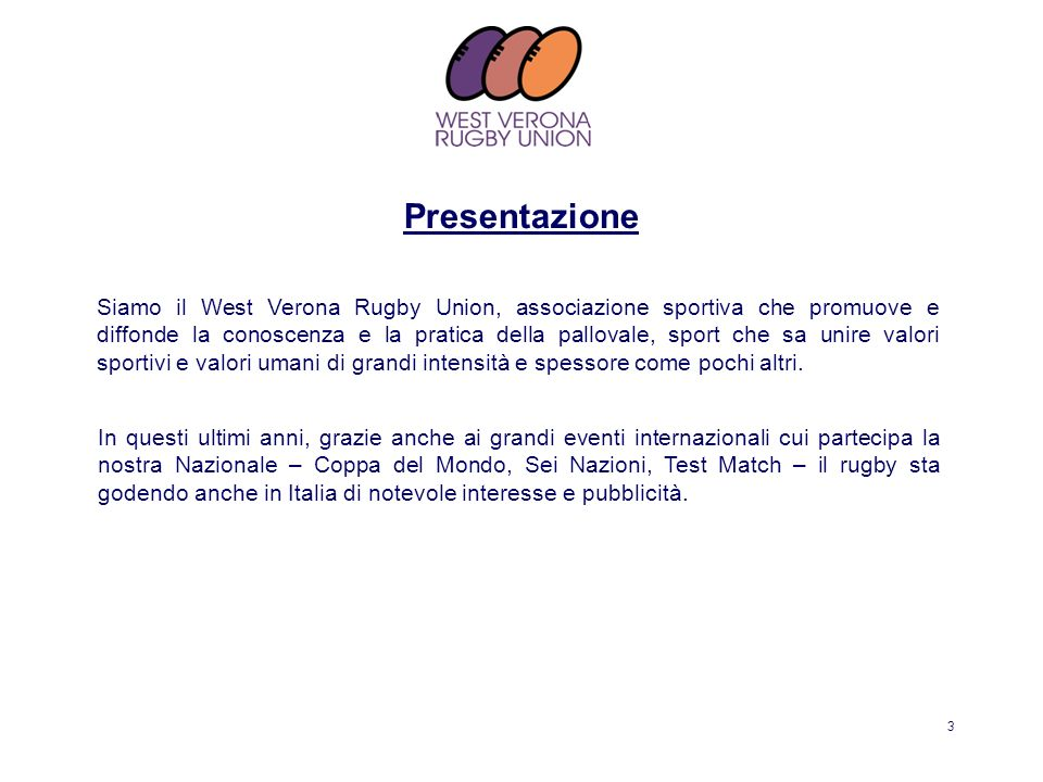 3 Siamo il West Verona Rugby Union, associazione sportiva che promuove e diffonde la conoscenza e la pratica della pallovale, sport che sa unire valor
