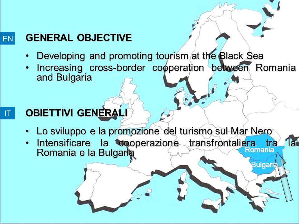 Romania Bulgaria GENERAL OBJECTIVE Developing and promoting tourism at the Black SeaDeveloping and promoting tourism at the Black Sea Increasing cross