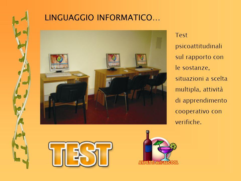 LINGUAGGIO INFORMATICO … Test psicoattitudinali sul rapporto con le sostanze, situazioni a scelta multipla, attività di apprendimento cooperativo con verifiche.