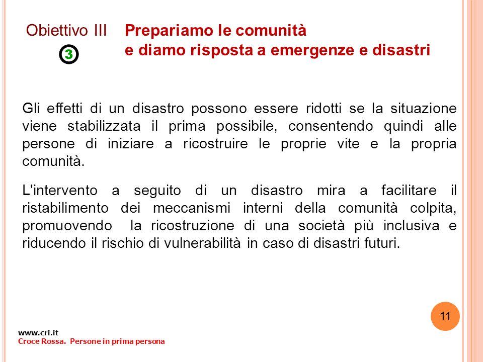 Prepariamo le comunità e diamo risposta a emergenze e disastri Gli effetti di un disastro possono essere ridotti se la situazione viene stabilizzata i