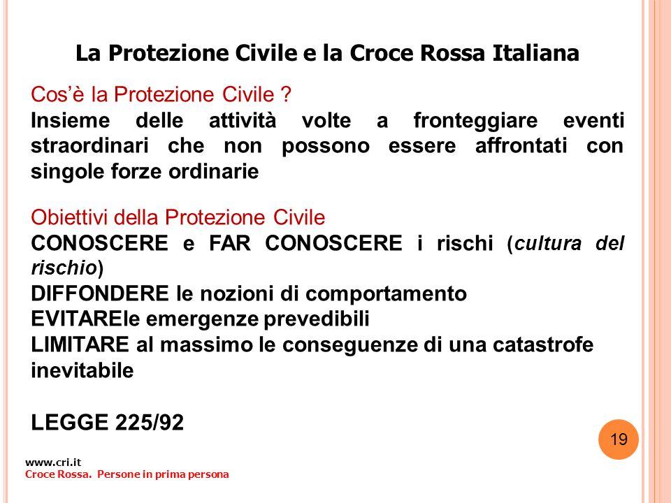 La Protezione Civile e la Croce Rossa Italiana Cosè la Protezione Civile ? Insieme delle attività volte a fronteggiare eventi straordinari che non pos