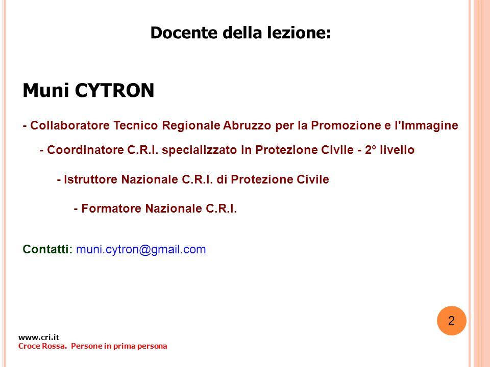 Docente della lezione: www.cri.it Croce Rossa. Persone in prima persona Muni CYTRON - Collaboratore Tecnico Regionale Abruzzo per la Promozione e l'Im