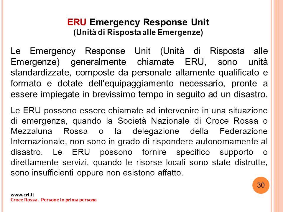 ERU Emergency Response Unit (Unità di Risposta alle Emergenze) Le Emergency Response Unit (Unità di Risposta alle Emergenze) generalmente chiamate ERU