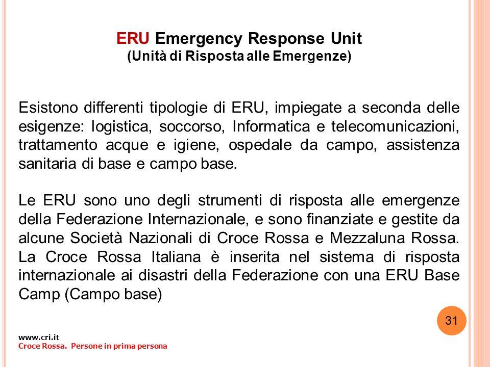 ERU Emergency Response Unit (Unità di Risposta alle Emergenze) Esistono differenti tipologie di ERU, impiegate a seconda delle esigenze: logistica, so